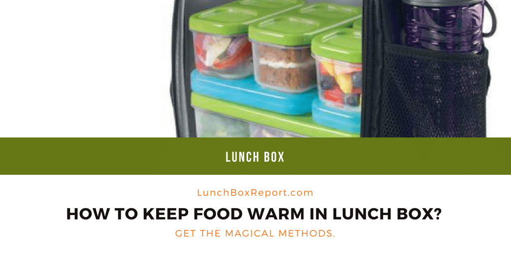 HOW TO KEEP FOOD WARM IN LUNCH BOX?