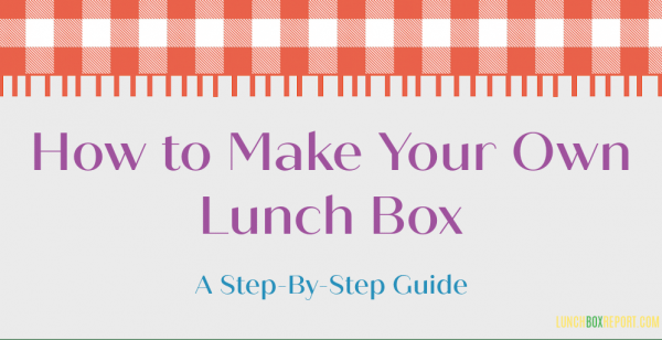 How To Make Your Own Lunch Box